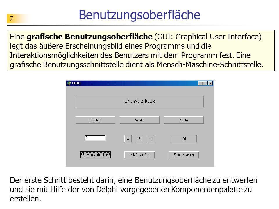 7 Eine grafische Benutzungsoberfläche (GUI: Graphical User Interface) legt das äußere Erscheinungsbild eines Programms und die Interaktionsmöglichkeit