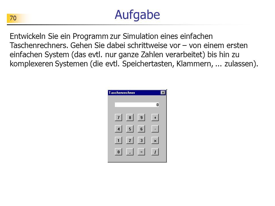 70 Aufgabe Entwickeln Sie ein Programm zur Simulation eines einfachen Taschenrechners. Gehen Sie dabei schrittweise vor – von einem ersten einfachen S