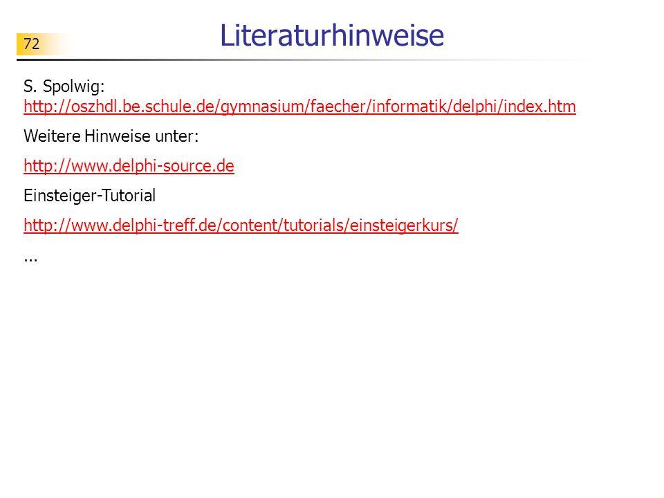72 Literaturhinweise S. Spolwig: http://oszhdl.be.schule.de/gymnasium/faecher/informatik/delphi/index.htm http://oszhdl.be.schule.de/gymnasium/faecher