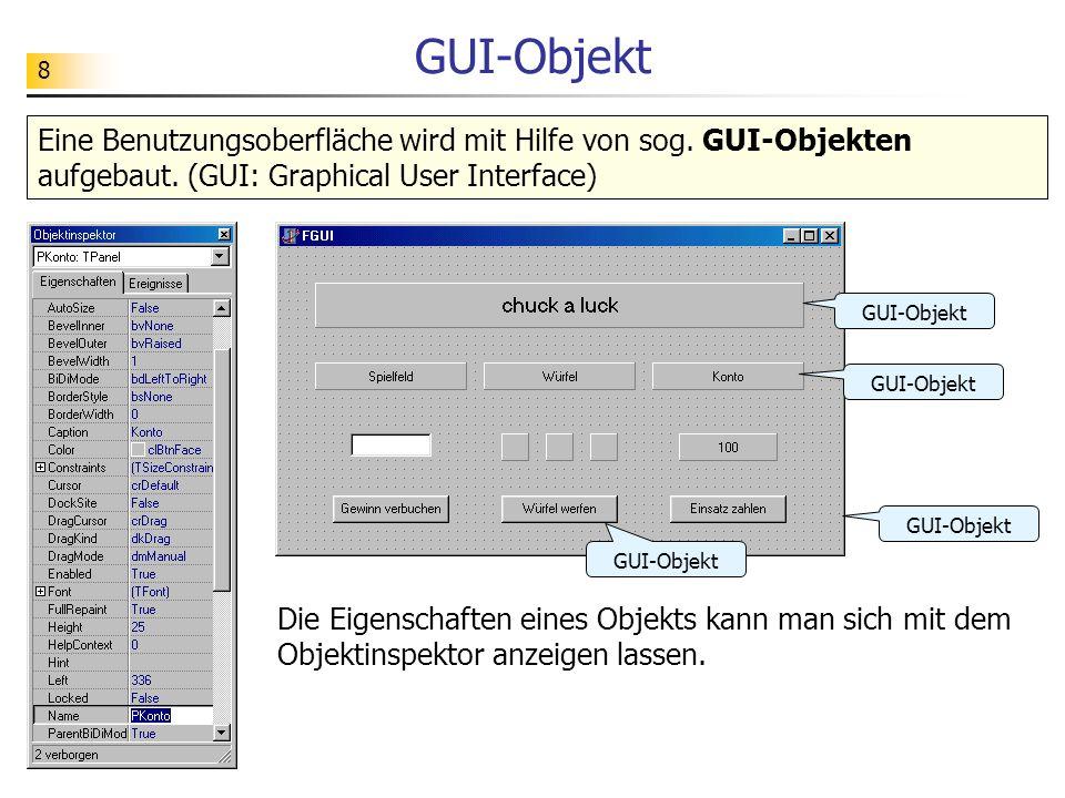 8 GUI-Objekt Eine Benutzungsoberfläche wird mit Hilfe von sog. GUI-Objekten aufgebaut. (GUI: Graphical User Interface) GUI-Objekt Die Eigenschaften ei