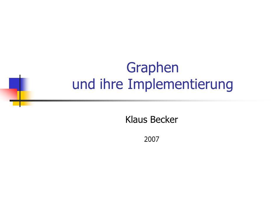 Graphen und ihre Implementierung Klaus Becker 2007