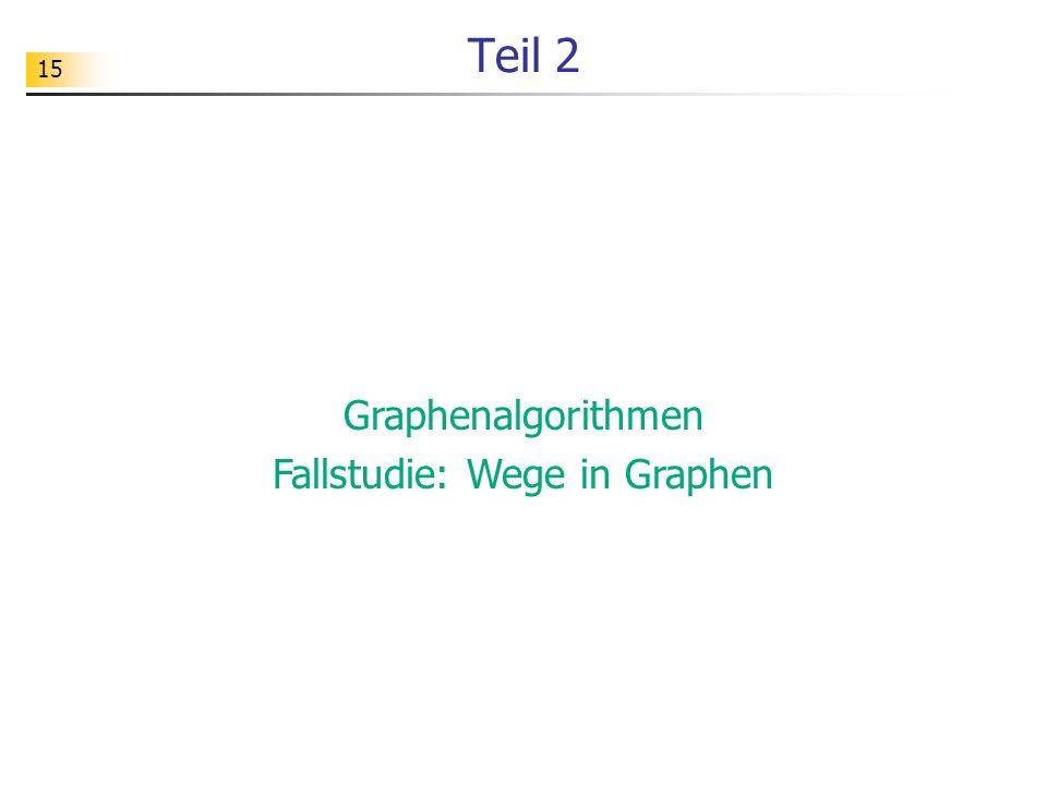 15 Teil 2 Graphenalgorithmen Fallstudie: Wege in Graphen