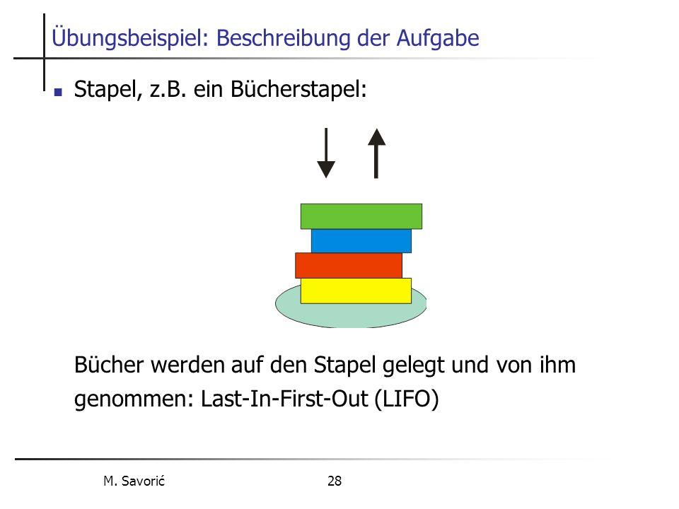M. Savorić 28 Übungsbeispiel: Beschreibung der Aufgabe Stapel, z.B.