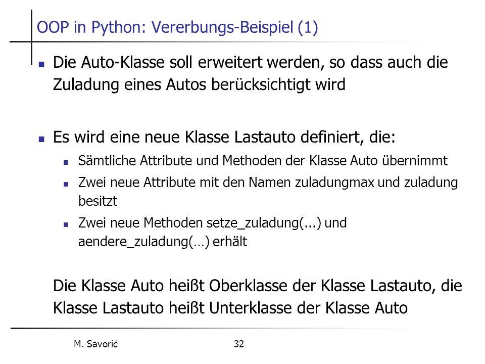 M. Savorić 32 OOP in Python: Vererbungs-Beispiel (1) Die Auto-Klasse soll erweitert werden, so dass auch die Zuladung eines Autos berücksichtigt wird