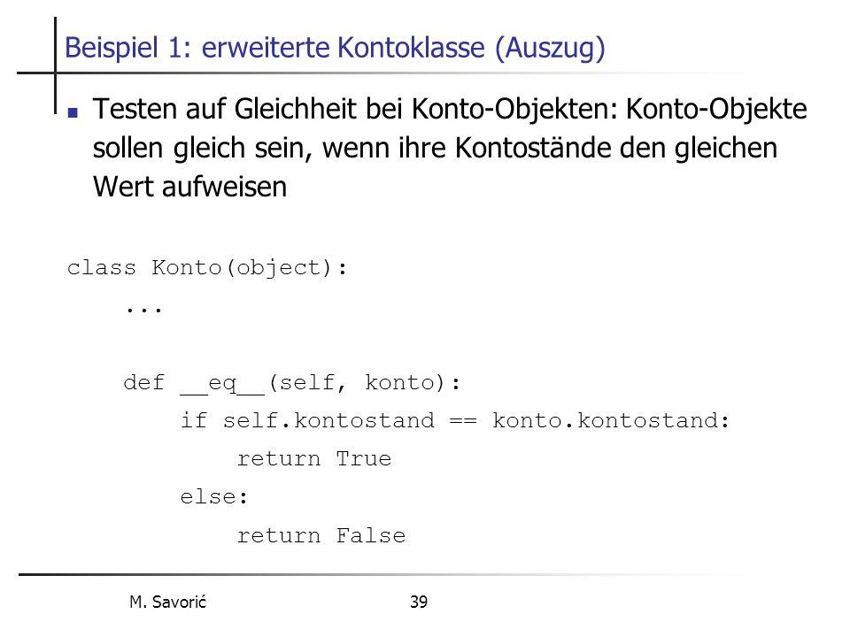 M. Savorić 39 Beispiel 1: erweiterte Kontoklasse (Auszug) Testen auf Gleichheit bei Konto-Objekten: Konto-Objekte sollen gleich sein, wenn ihre Kontos