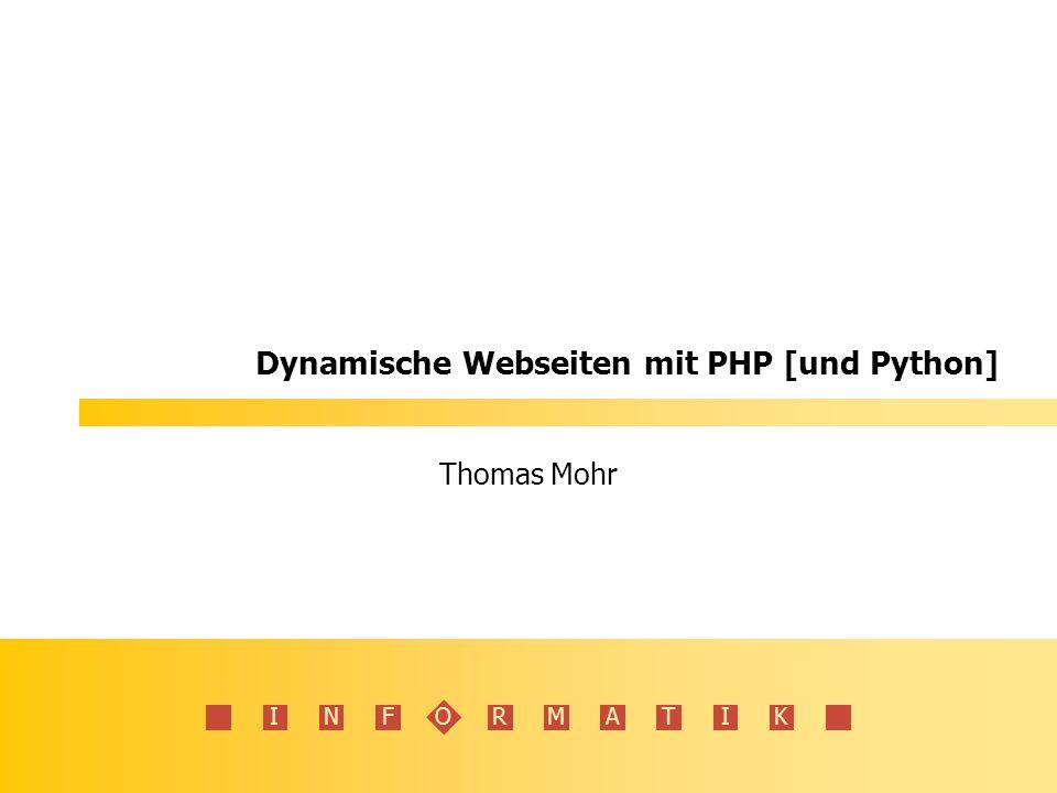 INFORMATIK Dynamische Webseiten mit PHP [und Python] Thomas Mohr