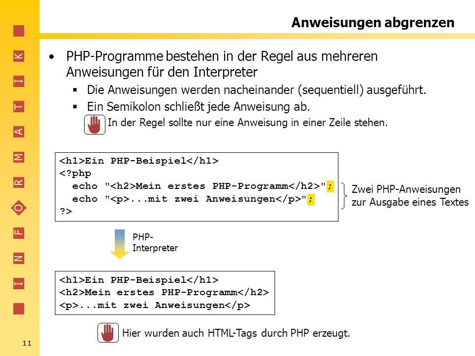 I N F O R M A T I K 11 Anweisungen abgrenzen PHP-Programme bestehen in der Regel aus mehreren Anweisungen für den Interpreter Die Anweisungen werden n