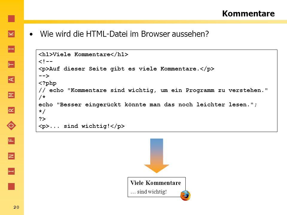 I N F O R M A T I K 20 Kommentare Wie wird die HTML-Datei im Browser aussehen? Viele Kommentare <!-- Auf dieser Seite gibt es viele Kommentare. --> <?