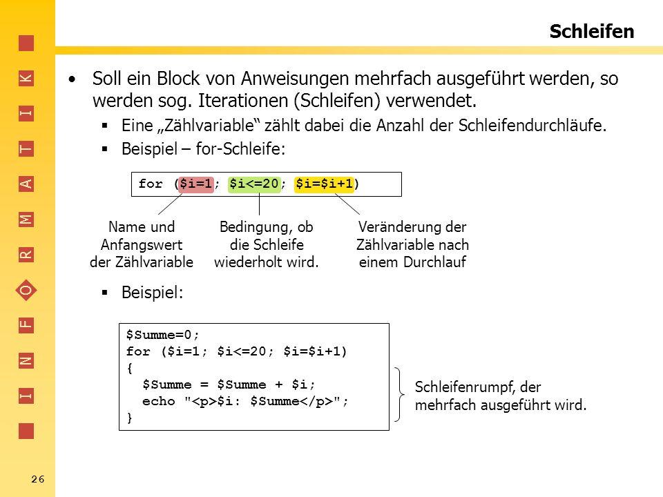 I N F O R M A T I K 26 Schleifen Soll ein Block von Anweisungen mehrfach ausgeführt werden, so werden sog. Iterationen (Schleifen) verwendet. Eine Zäh