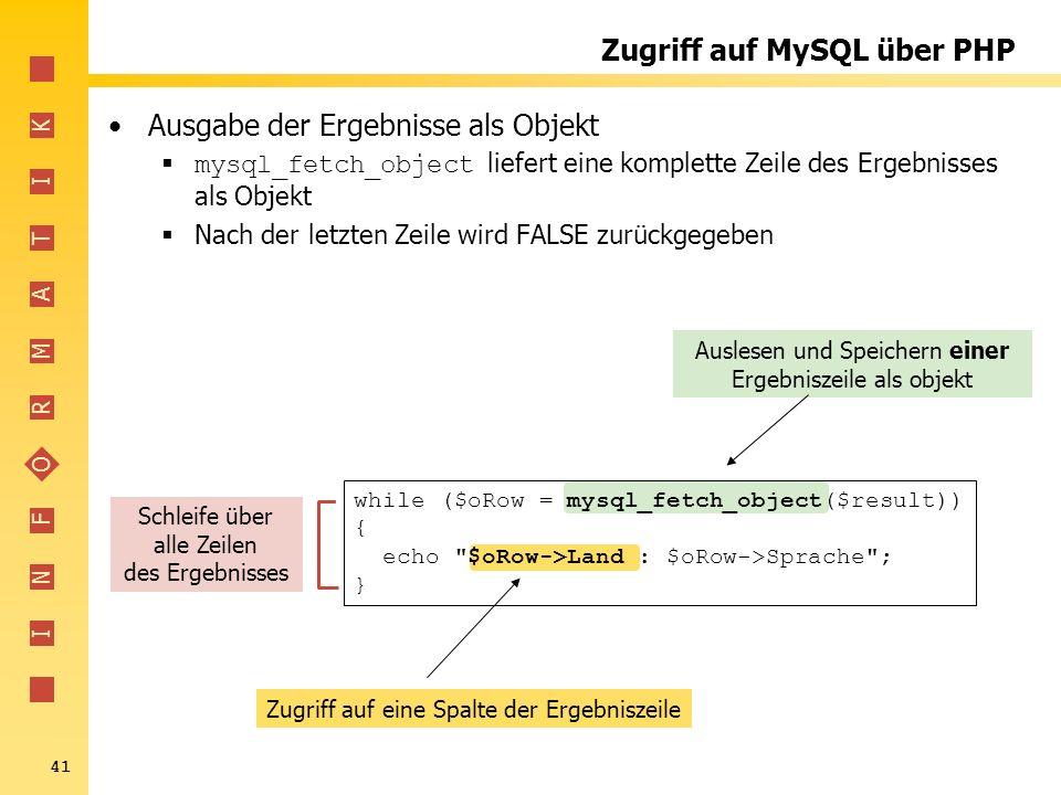 I N F O R M A T I K 41 Zugriff auf eine Spalte der Ergebniszeile Auslesen und Speichern einer Ergebniszeile als objekt Zugriff auf MySQL über PHP Ausg