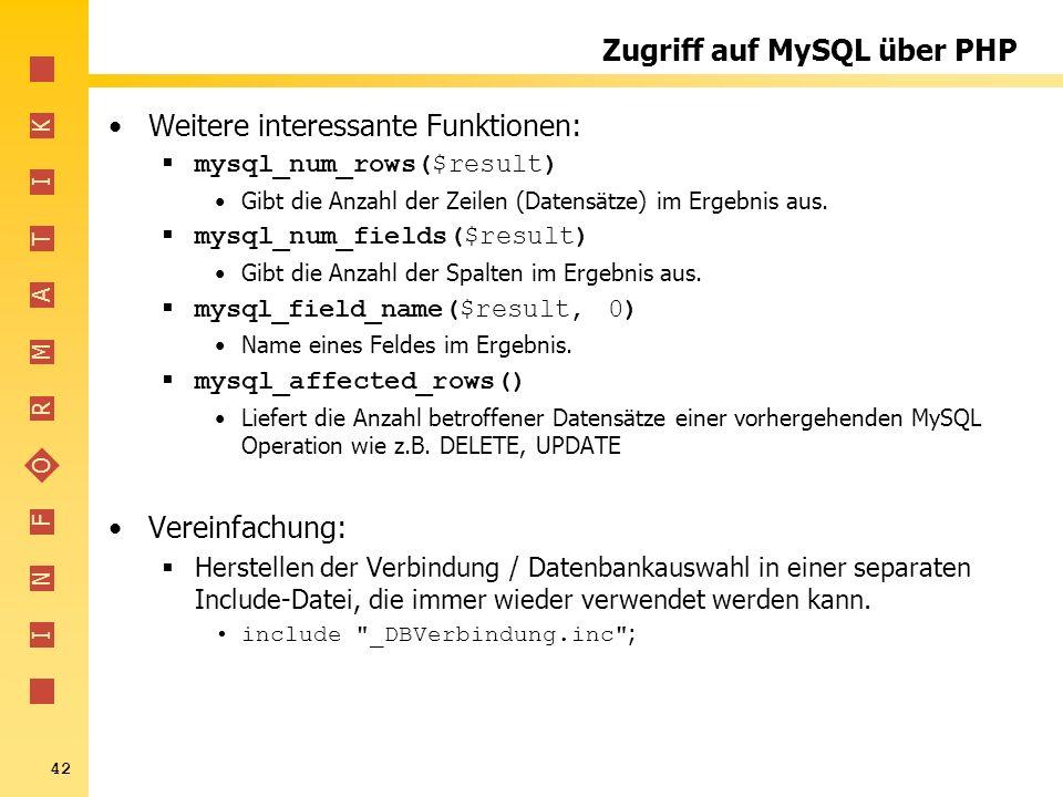 I N F O R M A T I K 42 Zugriff auf MySQL über PHP Weitere interessante Funktionen: mysql_num_rows($result) Gibt die Anzahl der Zeilen (Datensätze) im