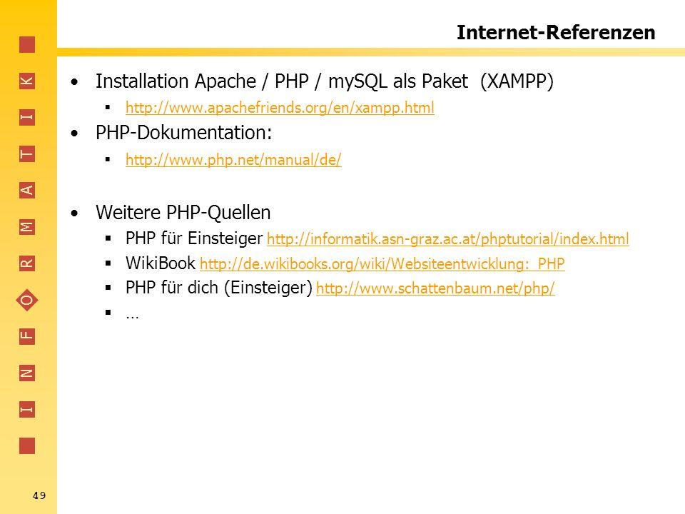I N F O R M A T I K 49 Internet-Referenzen Installation Apache / PHP / mySQL als Paket (XAMPP) http://www.apachefriends.org/en/xampp.html PHP-Dokument