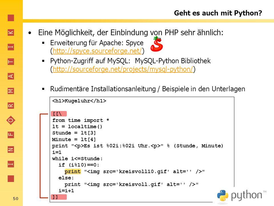 I N F O R M A T I K 50 Geht es auch mit Python? Eine Möglichkeit, der Einbindung von PHP sehr ähnlich: Erweiterung für Apache: Spyce (http://spyce.sou