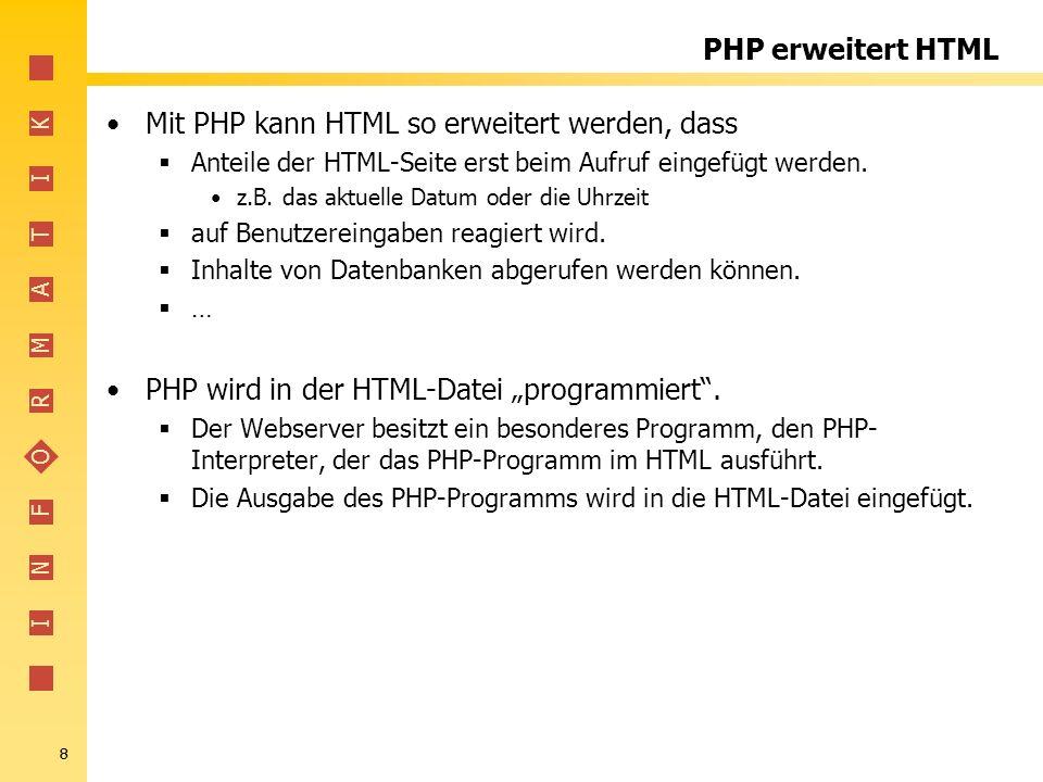 I N F O R M A T I K 9 PHP erweitert HTML Webserver Web-Client mit Browser Datei.php HTML Webanfrage http://server.com/Datei.php Datei.php HTML PHP- Interpreter Internet Datei.php HTML & PHP PHP-Datei im Dateisystem