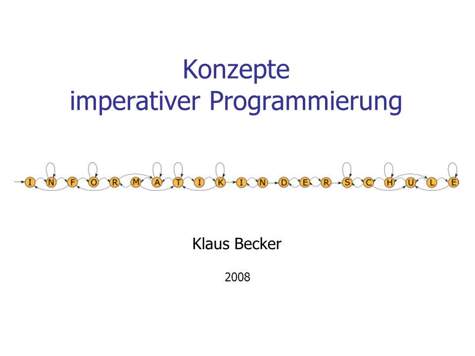 Konzepte imperativer Programmierung Klaus Becker 2008