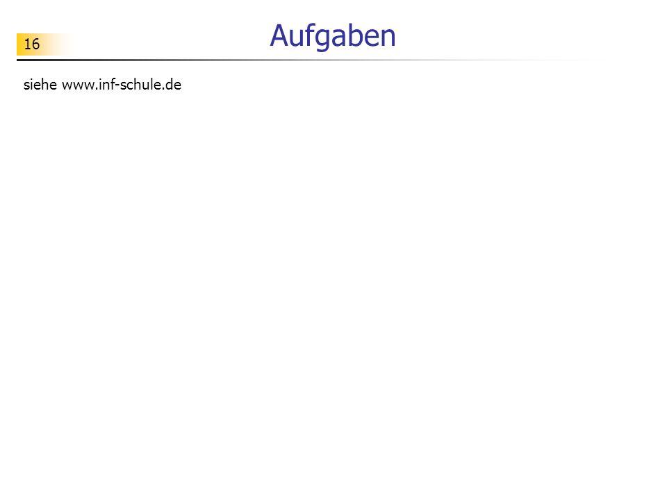 16 Aufgaben siehe www.inf-schule.de