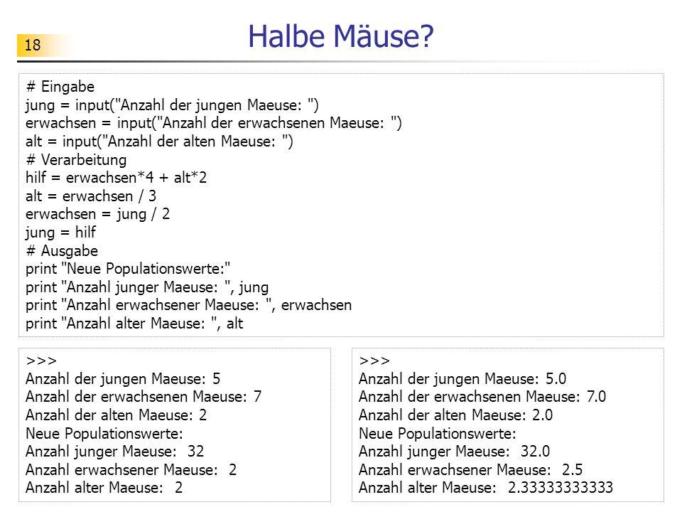 18 Halbe Mäuse? # Eingabe jung = input(