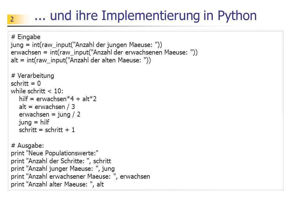 13 Programm # Anfangswerte jung = 6 erwachsen = 9 alt = 12 print jung, erwachsen, alt # Berechnung der neuen Werte hilf = erwachsen*4 + alt*2 alt = erwachsen / 3 erwachsen = jung / 2 jung = hilf print jung, erwachsen, alt Quelltext Ein (Python-) Programm ist eine Folge von (Python-) Anweisungen und Kommentaren.