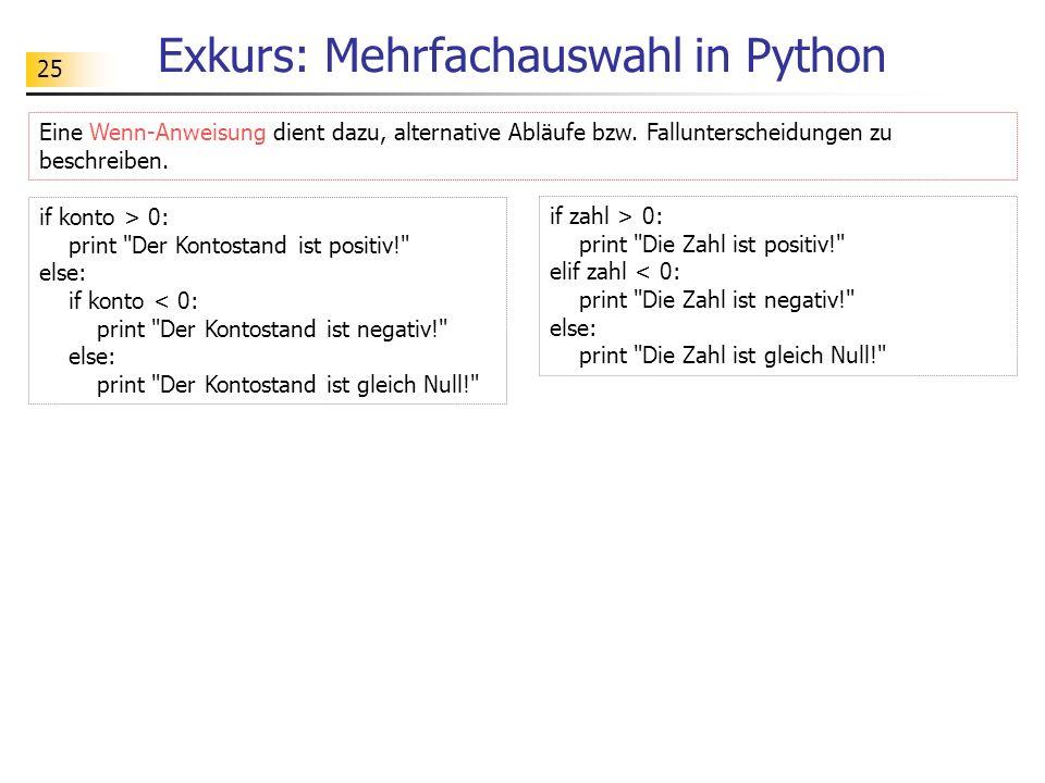 25 Exkurs: Mehrfachauswahl in Python Eine Wenn-Anweisung dient dazu, alternative Abläufe bzw. Fallunterscheidungen zu beschreiben. if konto > 0: print