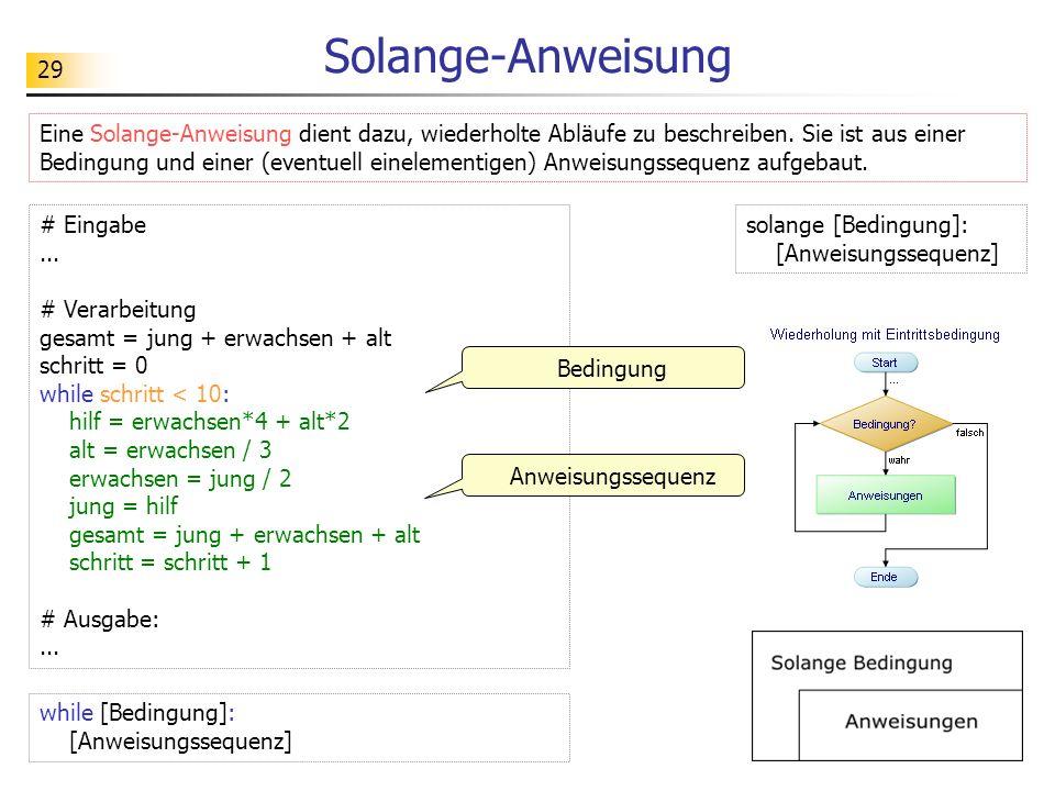 29 Solange-Anweisung solange [Bedingung]: [Anweisungssequenz] Eine Solange-Anweisung dient dazu, wiederholte Abläufe zu beschreiben. Sie ist aus einer