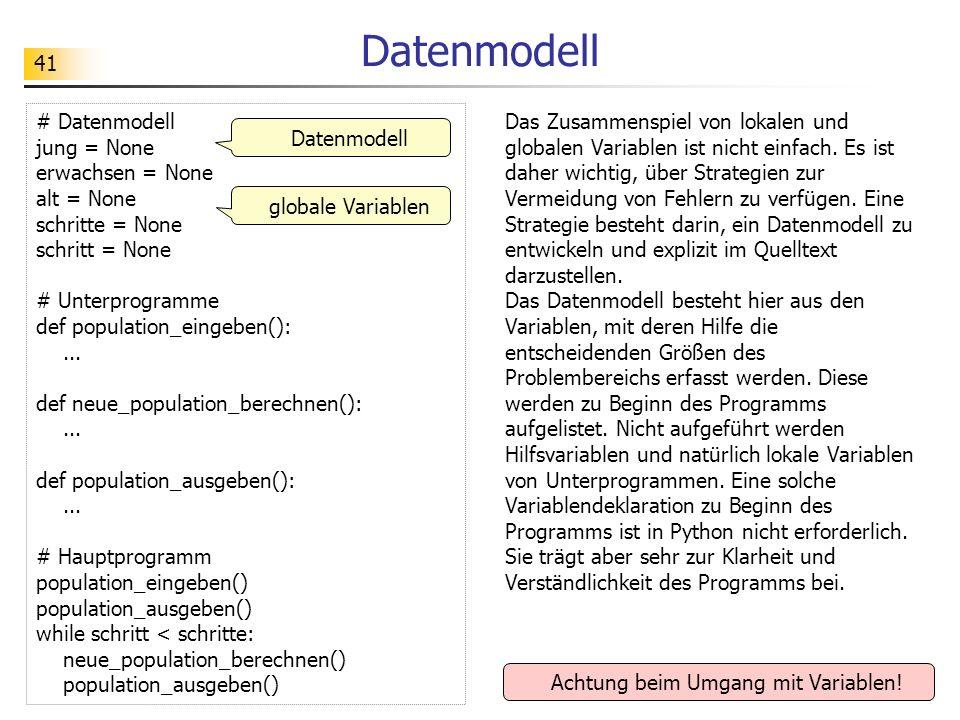 41 Datenmodell # Datenmodell jung = None erwachsen = None alt = None schritte = None schritt = None # Unterprogramme def population_eingeben():... def