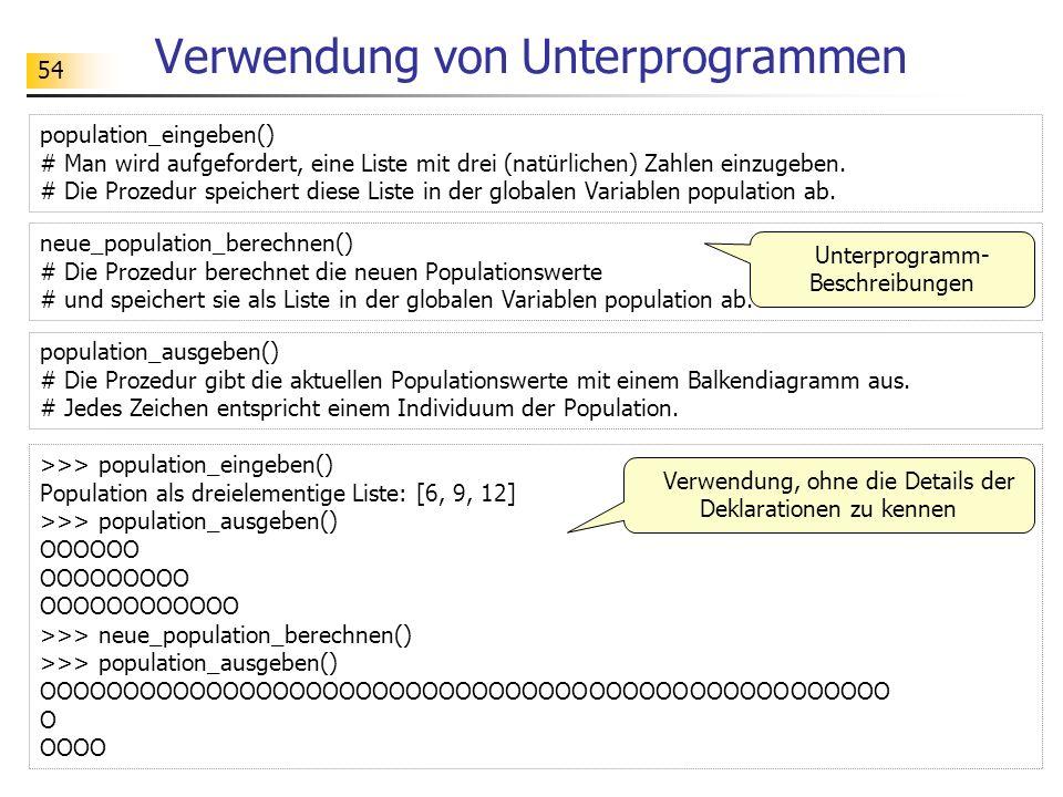 54 Verwendung von Unterprogrammen population_eingeben() # Man wird aufgefordert, eine Liste mit drei (natürlichen) Zahlen einzugeben. # Die Prozedur s