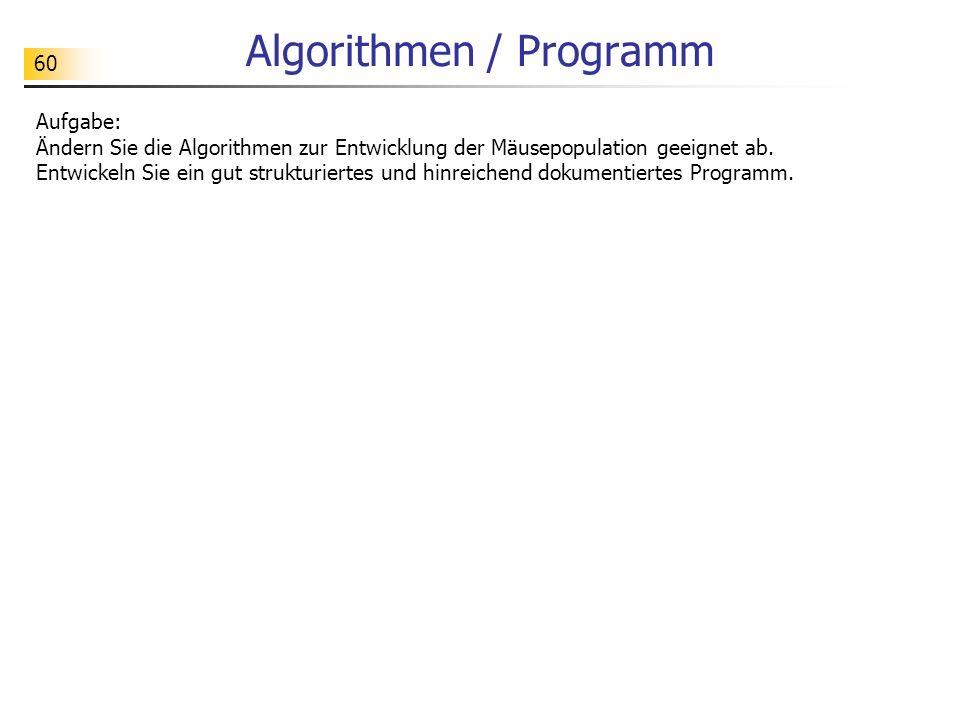 60 Algorithmen / Programm Aufgabe: Ändern Sie die Algorithmen zur Entwicklung der Mäusepopulation geeignet ab. Entwickeln Sie ein gut strukturiertes u