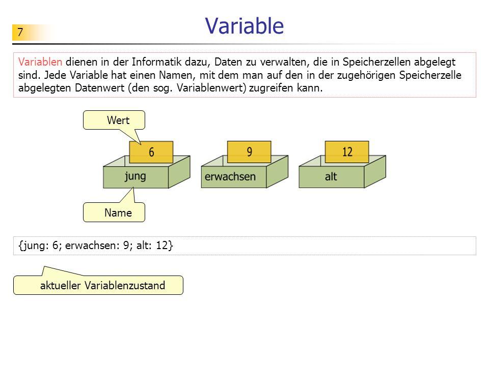 7 Variable Variablen dienen in der Informatik dazu, Daten zu verwalten, die in Speicherzellen abgelegt sind. Jede Variable hat einen Namen, mit dem ma