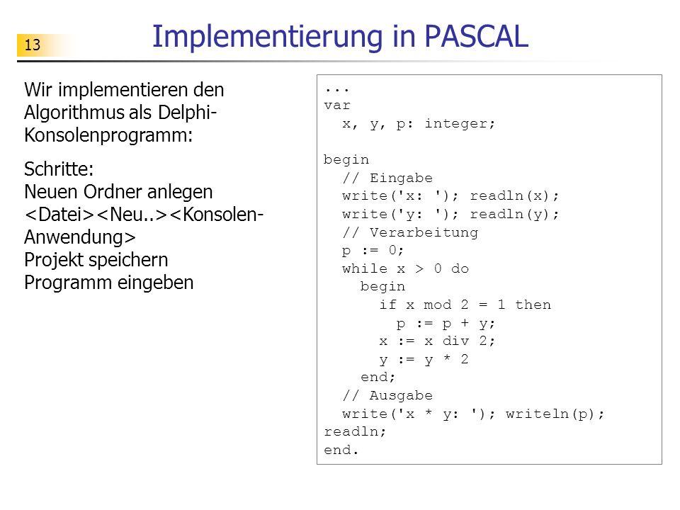 13 Implementierung in PASCAL Wir implementieren den Algorithmus als Delphi- Konsolenprogramm: Schritte: Neuen Ordner anlegen Projekt speichern Program