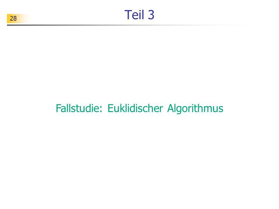 28 Teil 3 Fallstudie: Euklidischer Algorithmus