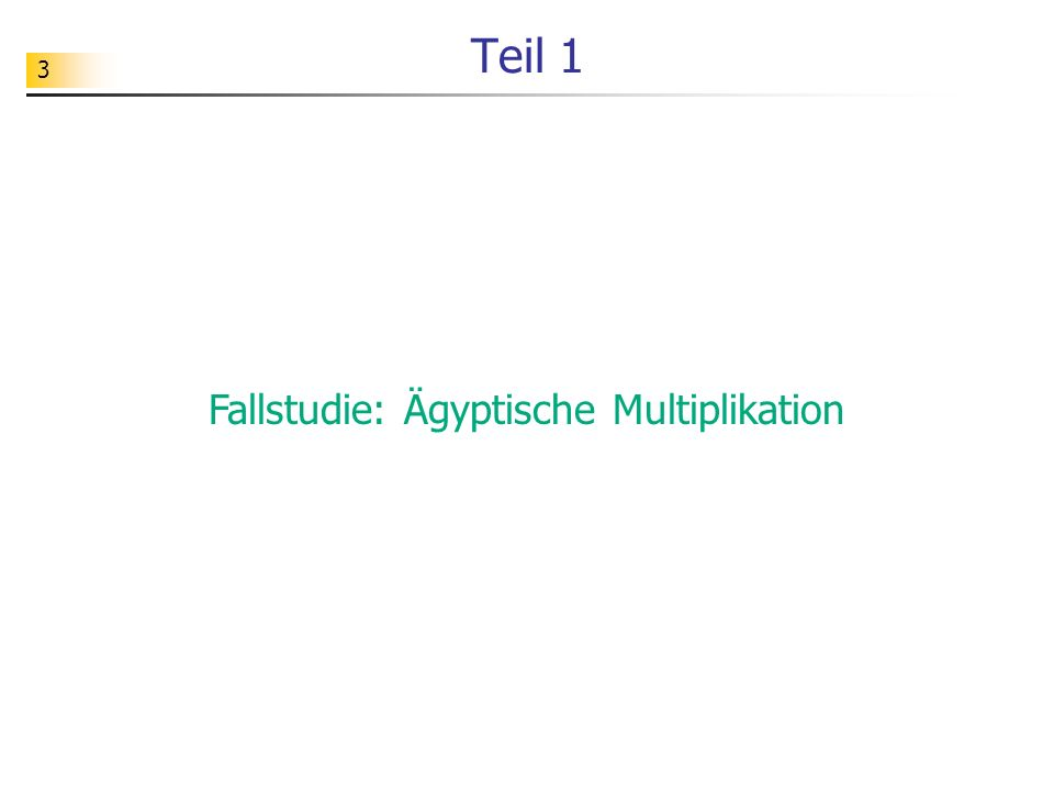 3 Teil 1 Fallstudie: Ägyptische Multiplikation