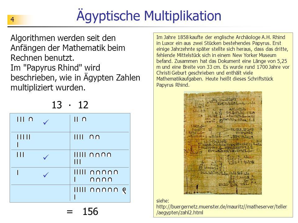 5 Ägyptische Multiplikation 13 6 3 1 12 24 48 96 156 Verfahren: Man schreibt die beiden zu multiplizierenden Zahlen nebeneinander.