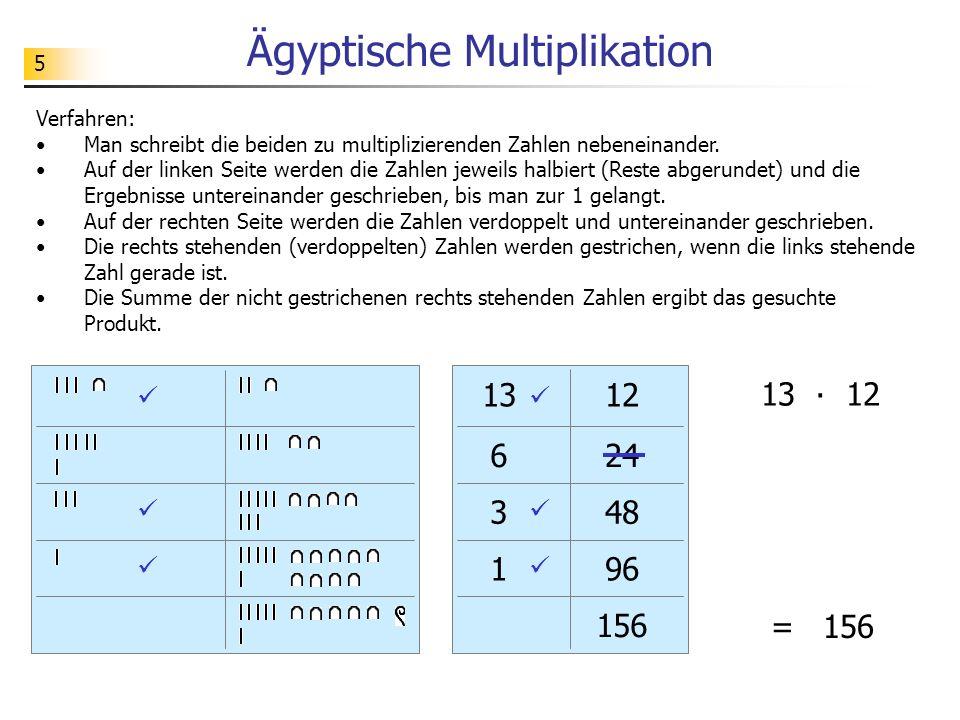 5 Ägyptische Multiplikation 13 6 3 1 12 24 48 96 156 Verfahren: Man schreibt die beiden zu multiplizierenden Zahlen nebeneinander. Auf der linken Seit