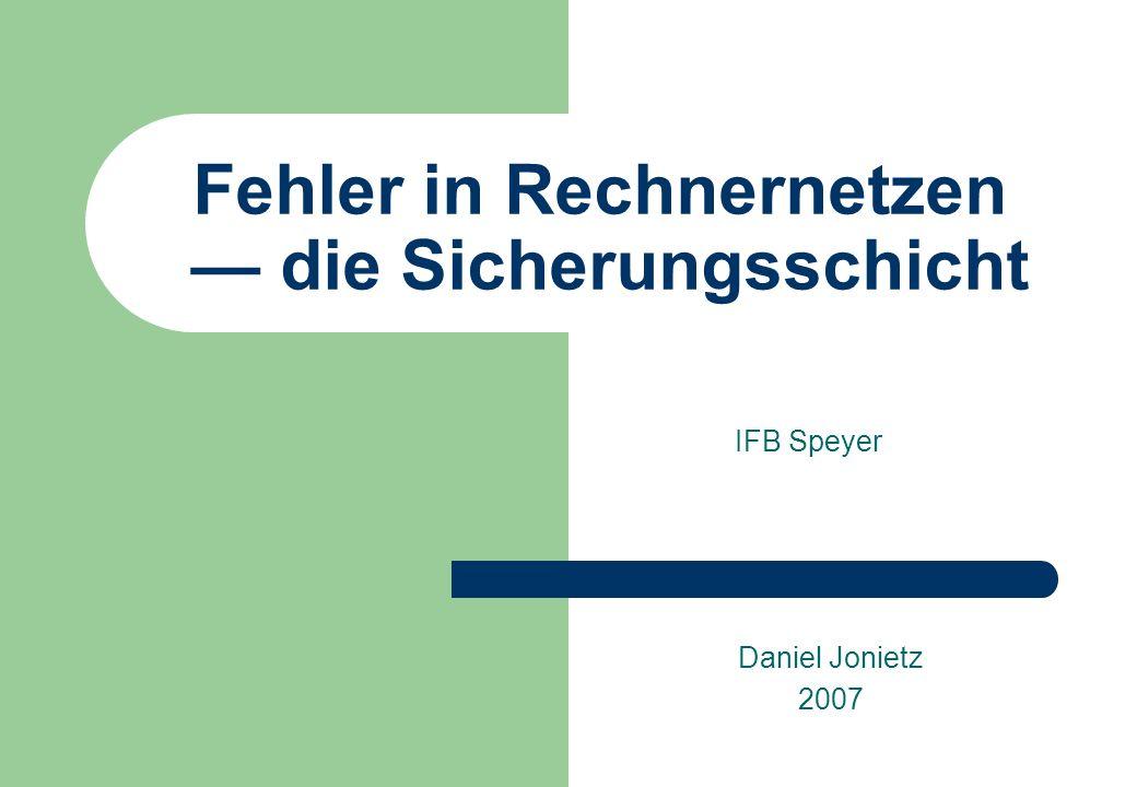 Fehler in Rechnernetzen die Sicherungsschicht IFB Speyer Daniel Jonietz 2007