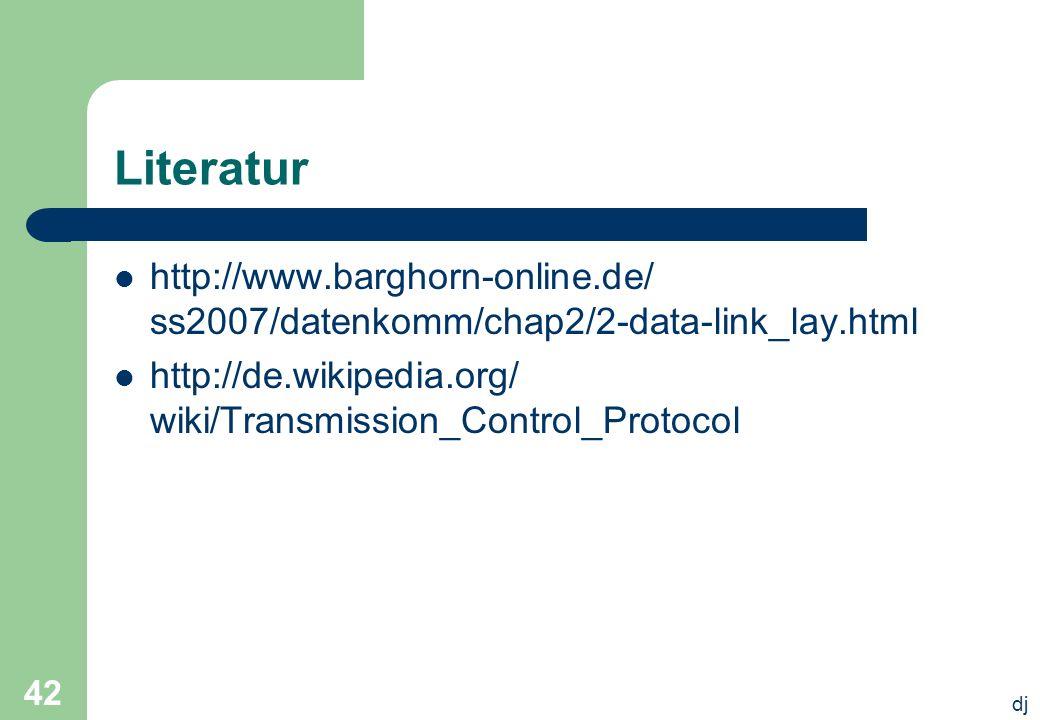 dj 42 Literatur http://www.barghorn-online.de/ ss2007/datenkomm/chap2/2-data-link_lay.html http://de.wikipedia.org/ wiki/Transmission_Control_Protocol
