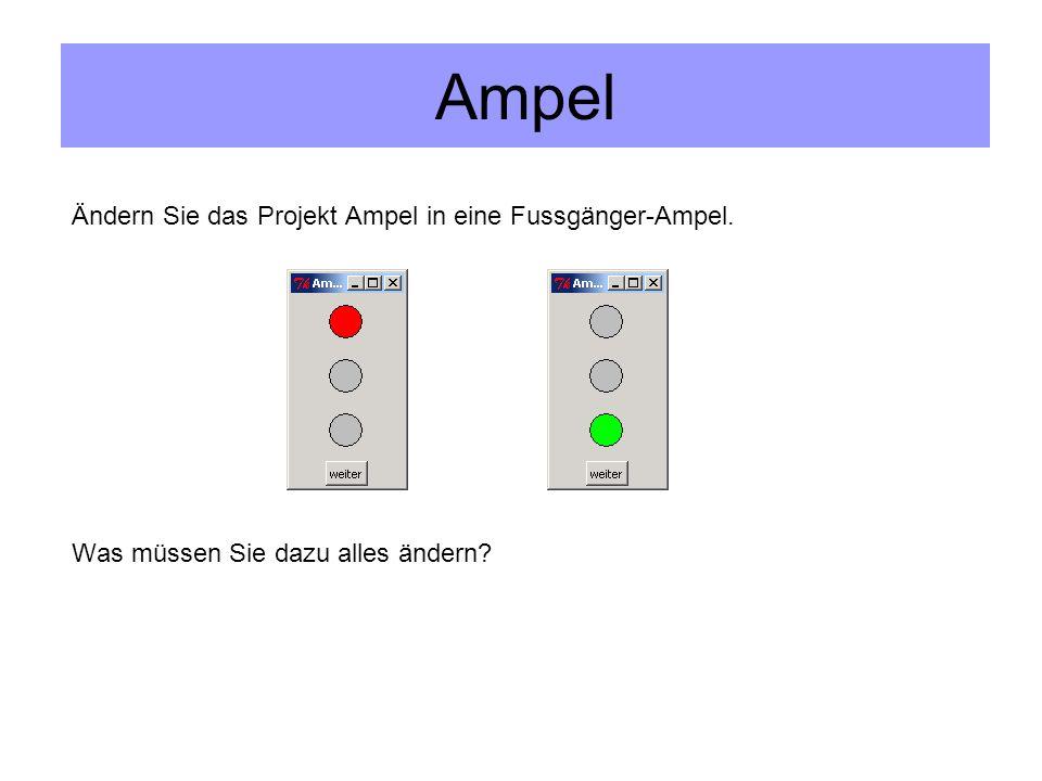 Ampel Ändern Sie das Projekt Ampel in eine Fussgänger-Ampel. Was müssen Sie dazu alles ändern?