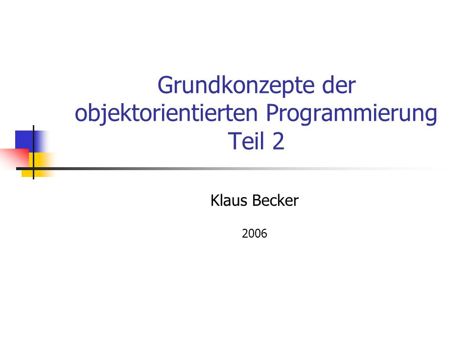 Grundkonzepte der objektorientierten Programmierung Teil 2 Klaus Becker 2006