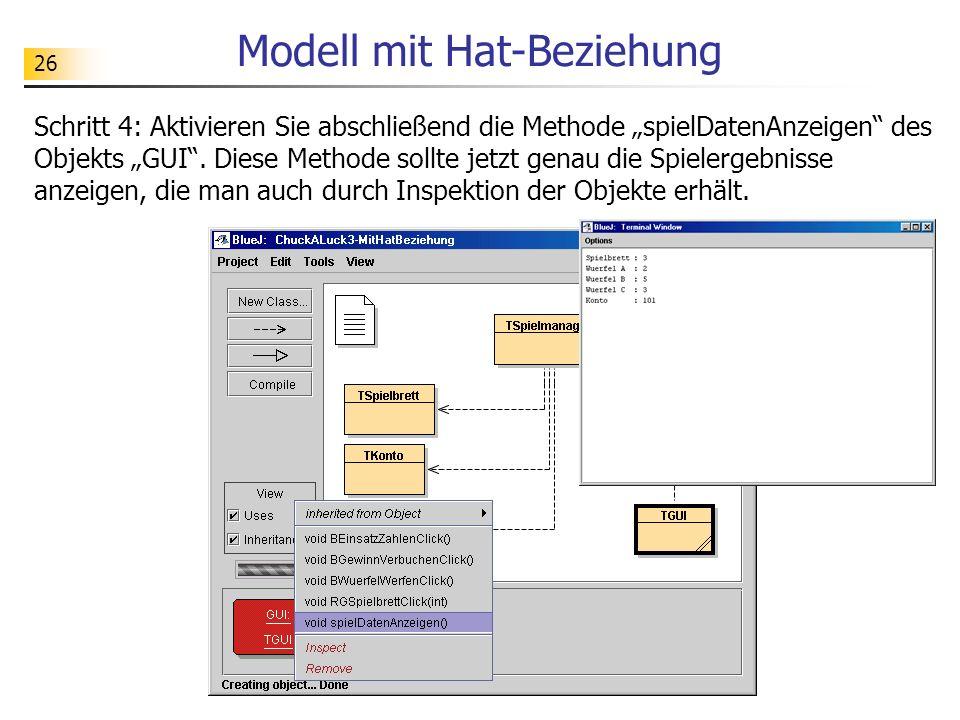 26 Modell mit Hat-Beziehung Schritt 4: Aktivieren Sie abschließend die Methode spielDatenAnzeigen des Objekts GUI. Diese Methode sollte jetzt genau di