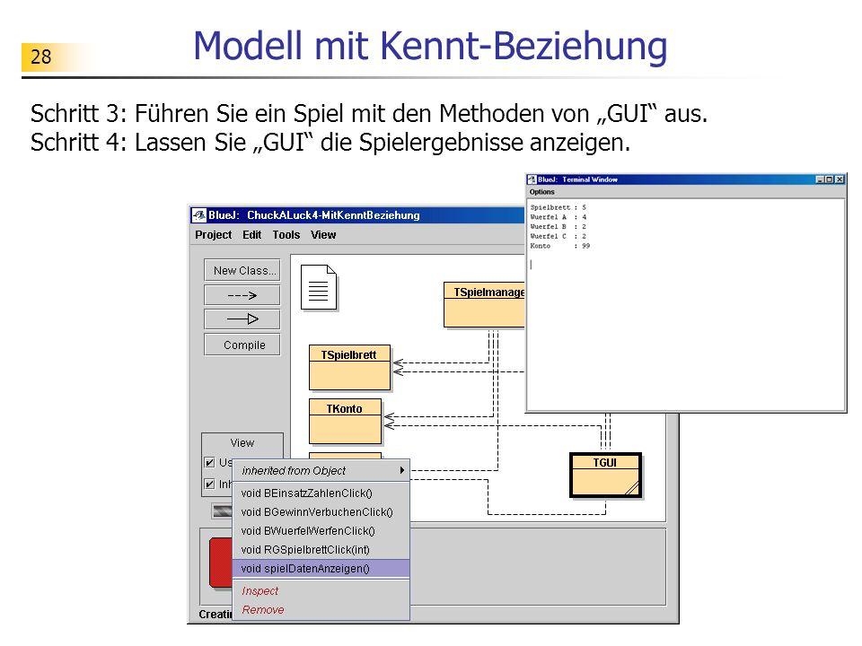 28 Modell mit Kennt-Beziehung Schritt 3: Führen Sie ein Spiel mit den Methoden von GUI aus. Schritt 4: Lassen Sie GUI die Spielergebnisse anzeigen.