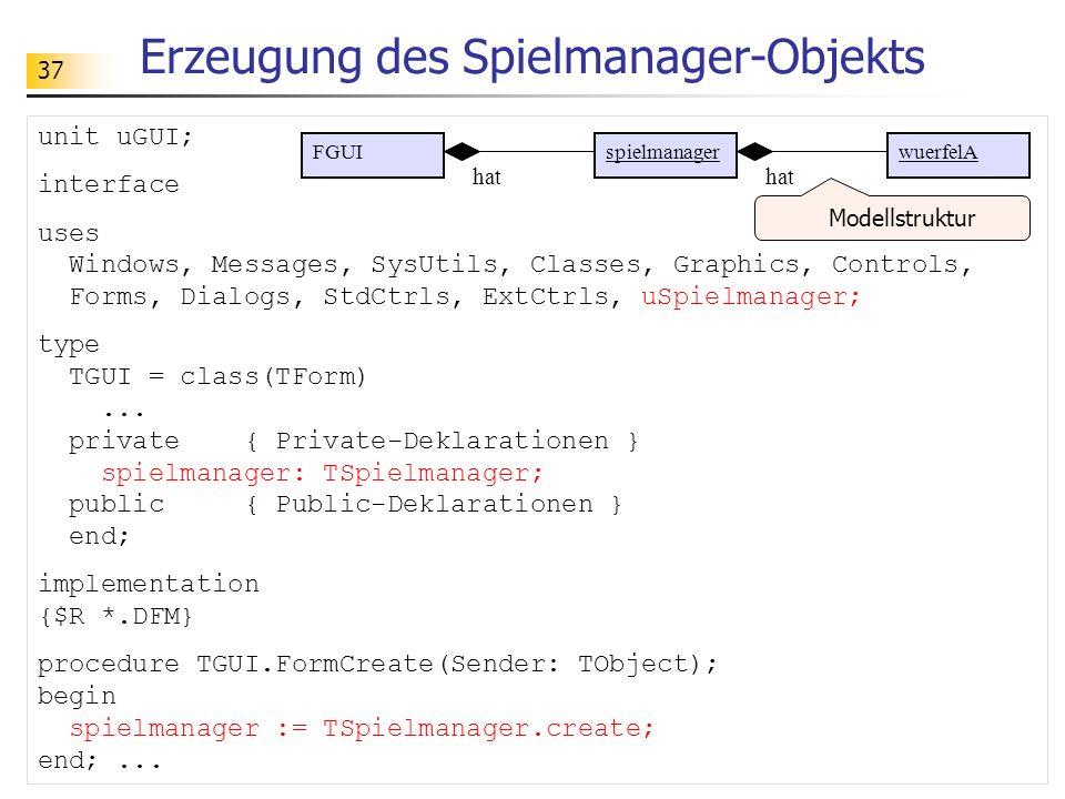 37 Erzeugung des Spielmanager-Objekts unit uGUI; interface uses Windows, Messages, SysUtils, Classes, Graphics, Controls, Forms, Dialogs, StdCtrls, Ex