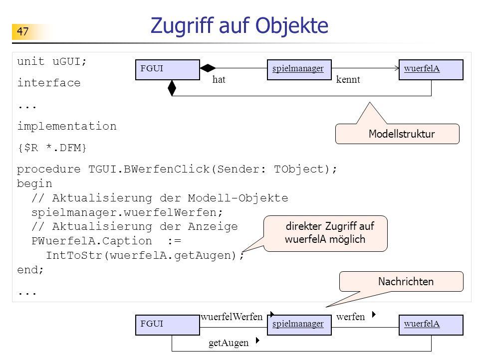 47 Zugriff auf Objekte unit uGUI; interface... implementation {$R *.DFM} procedure TGUI.BWerfenClick(Sender: TObject); begin // Aktualisierung der Mod