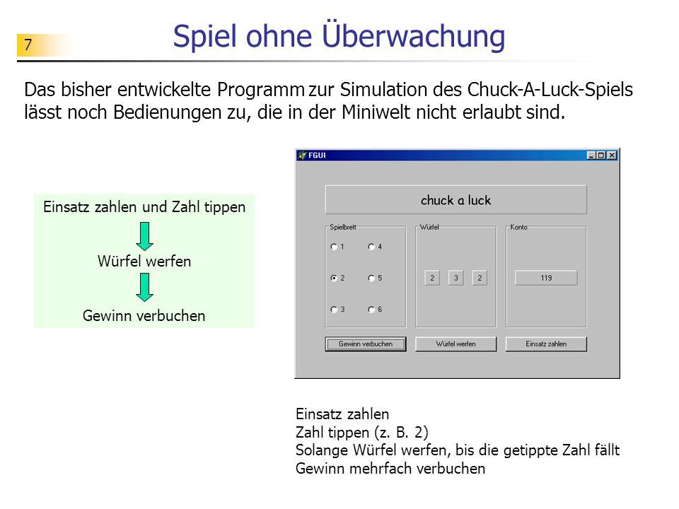 7 Spiel ohne Überwachung Das bisher entwickelte Programm zur Simulation des Chuck-A-Luck-Spiels lässt noch Bedienungen zu, die in der Miniwelt nicht e