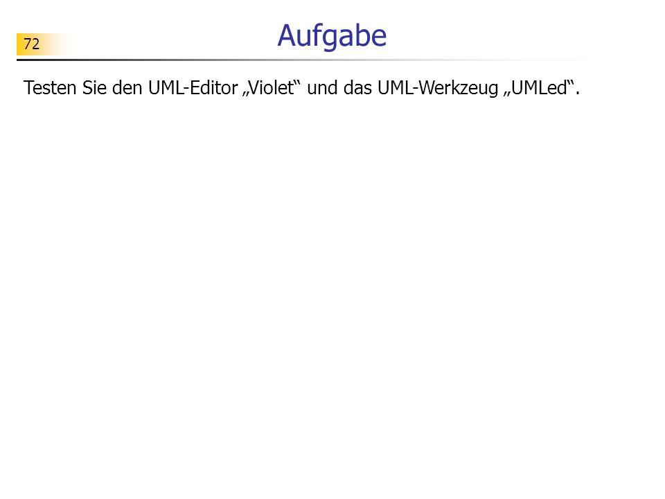 72 Aufgabe Testen Sie den UML-Editor Violet und das UML-Werkzeug UMLed.