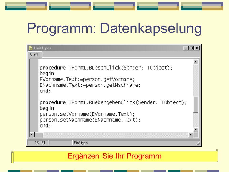 Programm: Datenkapselung Ergänzen Sie Ihr Programm