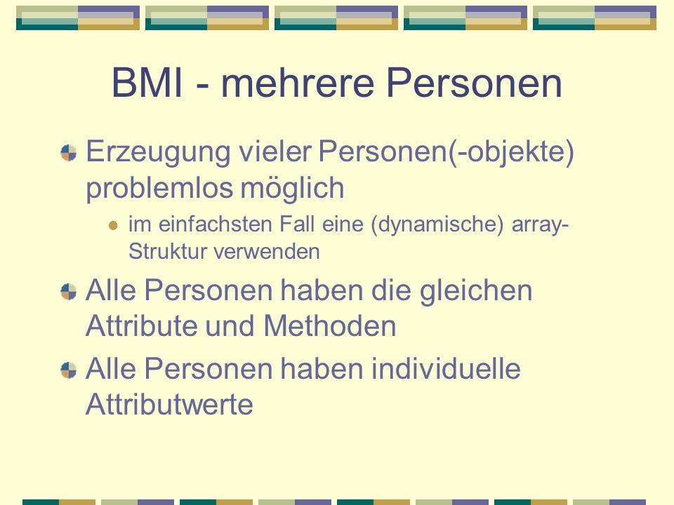 BMI - mehrere Personen Erzeugung vieler Personen(-objekte) problemlos möglich im einfachsten Fall eine (dynamische) array- Struktur verwenden Alle Per