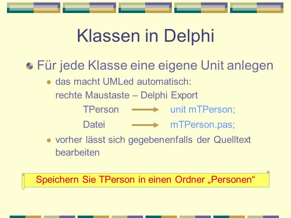 Für jede Klasse eine eigene Unit anlegen das macht UMLed automatisch: rechte Maustaste – Delphi Export TPerson unit mTPerson; Datei mTPerson.pas; vorh
