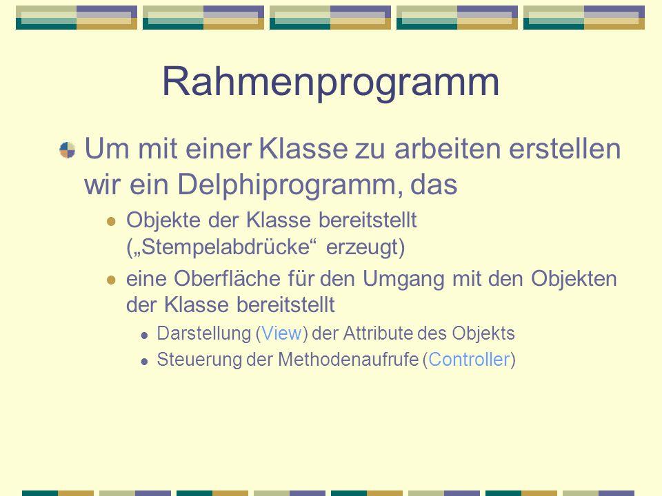 Rahmenprogramm Um mit einer Klasse zu arbeiten erstellen wir ein Delphiprogramm, das Objekte der Klasse bereitstellt (Stempelabdrücke erzeugt) eine Ob