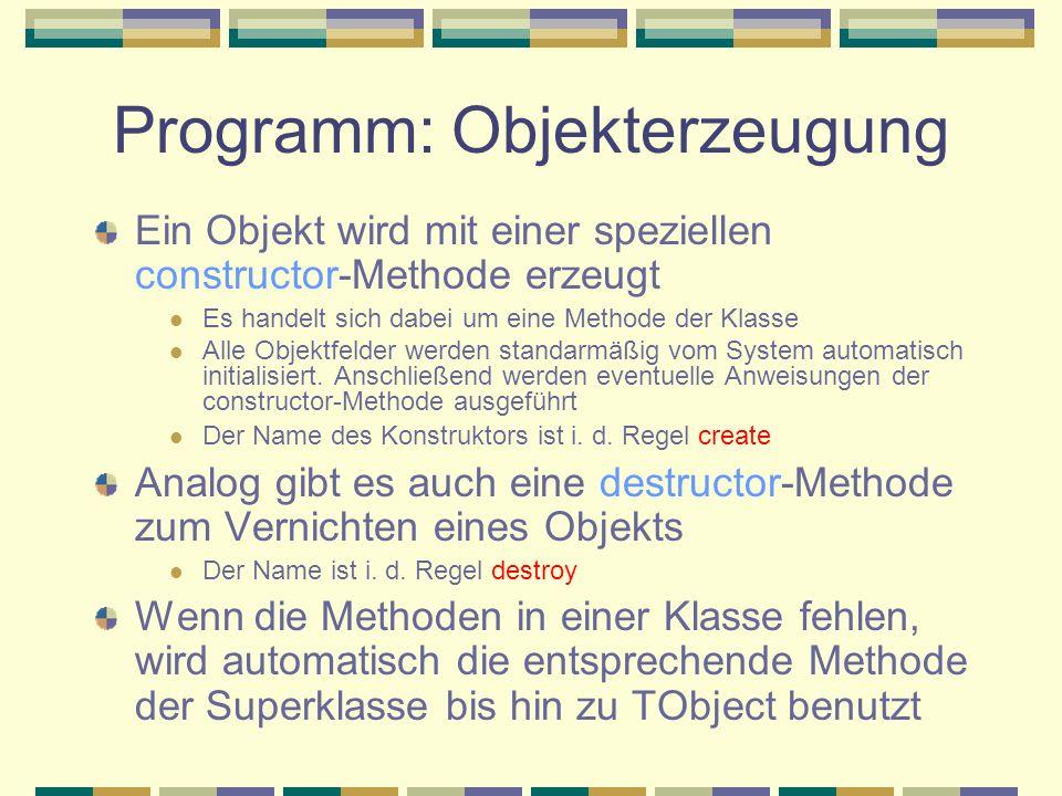 Programm: Objekterzeugung Ein Objekt wird mit einer speziellen constructor-Methode erzeugt Es handelt sich dabei um eine Methode der Klasse Alle Objek