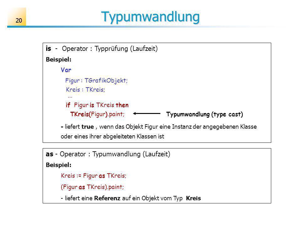 20 is - Operator : Typprüfung (Laufzeit) Beispiel: Var Figur : TGrafikObjekt; Kreis : TKreis;...