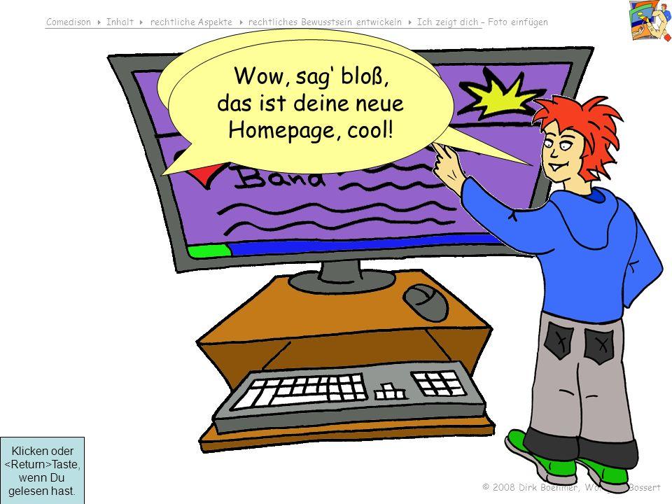 Comedison Inhalt rechtliche Aspekte rechtliches Bewusstsein entwickeln Ich zeigt dich – Foto einfügen © 2008 Dirk Boehmer, Wolfgang Bossert Compus zeigt Compa seine Homepage.